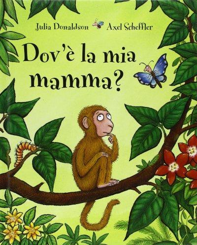 La copertina di Dov'è la mia mamma di Julia donaldson e Axel Scheffler